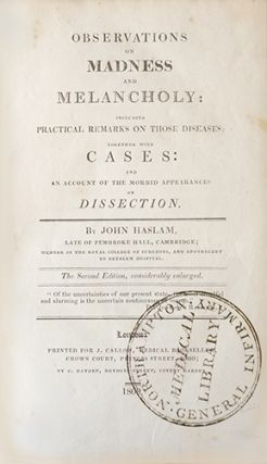 Observations on madness and melancholy, including practical remarks on those diseases; together with cases: and an account of the morbid appearances on dissection...The second edition considerably enlarged